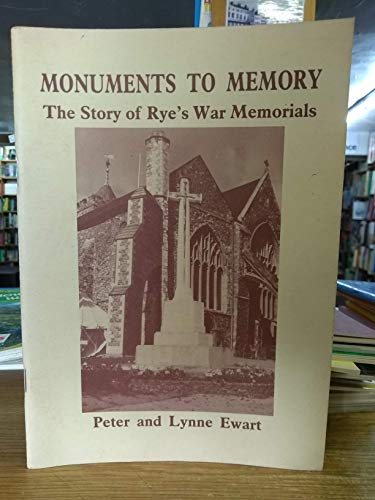 Monuments to Memory; the Story of Rye's War Memorials: Ewart, Peter & Ewart, Lynne