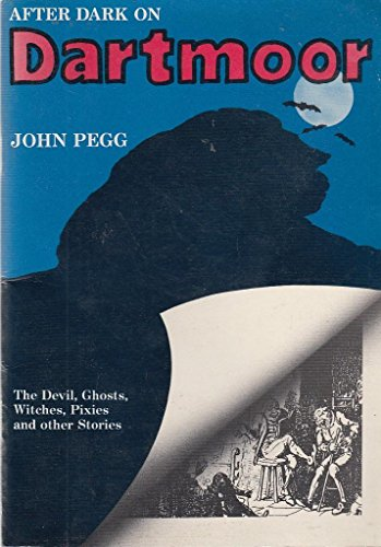 After Dark on Dartmoor : Collected Legends: John Pegg