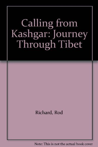 Calling from Kashgar: Journey Through Tibet: Rod Richard