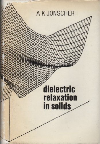 9780950871103: Dielectric Relaxation in Solids