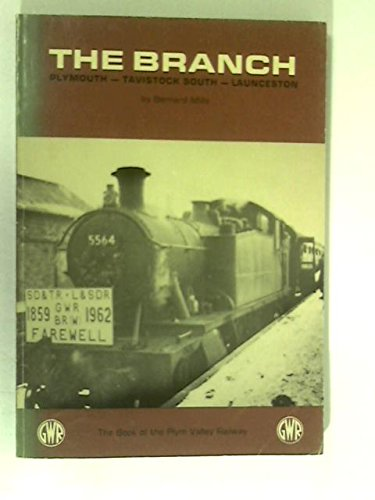 The Branch : Plymouth-Tavistock-Launceston, The Book of the Plym Valley Railway: Bernard Mills