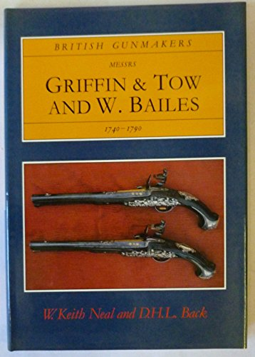 9780950884226: British Gunmakers: Messrs.Griffin and Tow and W.Bailes, 1740-90