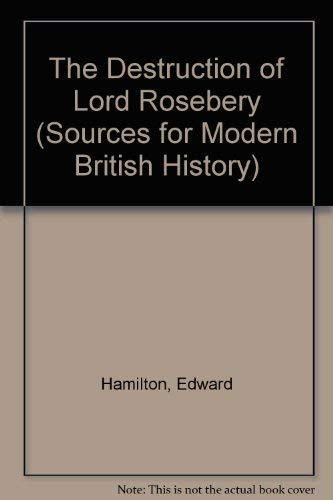 The Destruction of Lord Rosebery: From the Diary of Sir Edward Hamilton, 1894-1895
