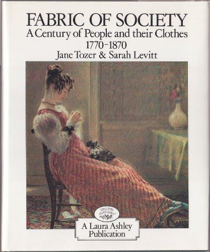 9780950891309: Fabric of Society: Century of People and Their Clothes, 1770-1870 - Essays Inspired by the Collections at Platt Hall, the Gallery of English Costume, Manchester