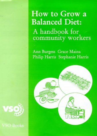 9780950905068: How to Grow a Balanced Diet: A Handbook for Community Workers