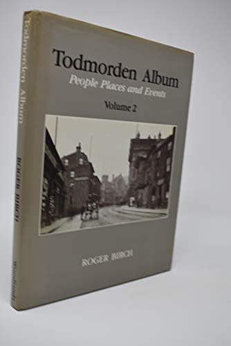 9780950910017: Todmorden album: People, places and events