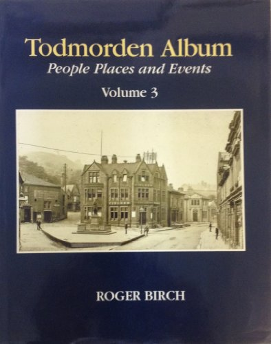 9780950910024: Todmorden Album: People, Places and Events: Volume 3