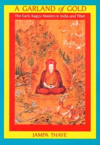 9780950911939: Garland of Gold: Early Kagyu Masters in India and Tibet