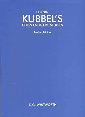 Leonid Kubbel's Chess Endgame Studies: Timothy George Whitworth