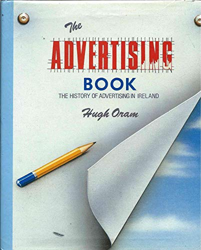 The Advertising Book : The History of Adevrtising in Ireland: Hugh Oram