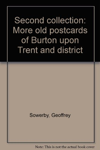 SECOND COLLECTION - MORE OLD POSTCARDS OF BURTON UPON TRENT AND DISTRICT - SIGNED BY AUTHORS