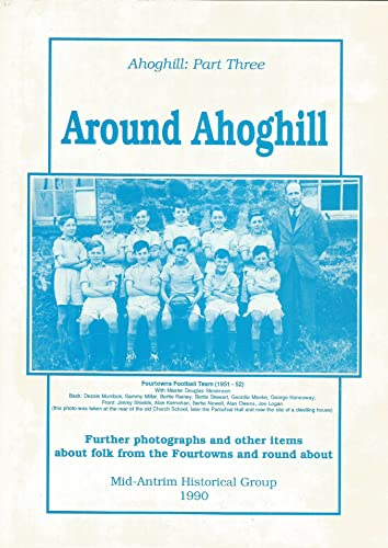 9780950926568: Around Ahoghill: Part 3: Further Photographs and Other Items About Folk from the Fourtowns and Round About