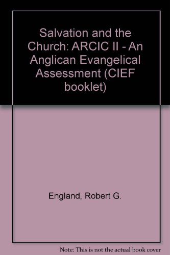 Salvation and the Church: ARCIC II - An Anglican Evangelical Assessment (CIEF booklet): England, ...