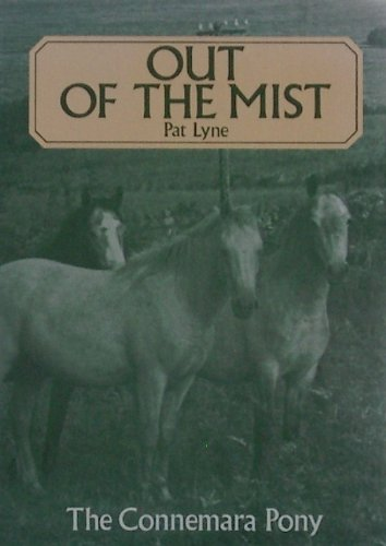 9780950967424: Out of the mist: A further study of the Connemara pony throughout the world wherever he is bred and used