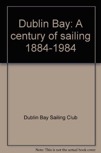 Dublin Bay, a Century of Sailing: O'Sullivan, Donal (ed)