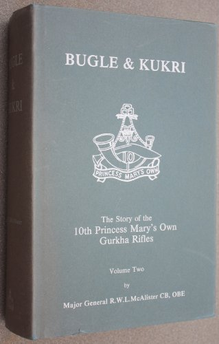 9780950969510: BUGLE AND KUKRI The Story Of The 10th Princess Mary's Own Gurkha Rifles Volume Two
