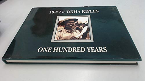 10th Gurkha Rifles. One Hundred Years.