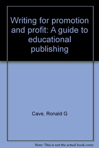 Writing for Promotion and Profit. A Guide to Educational Publishing.: Cave, Ron ; Cave, Joyce