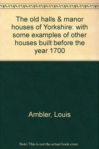 9780950978352: The old halls & manor houses of Yorkshire: with some examples of other houses built before the year 1700