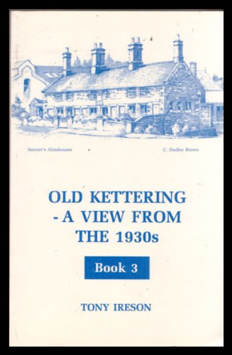 OLD KETTERING - A VIEW FROM THE 1930s : Book 3