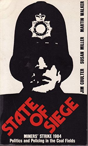 9780950996707: State of Siege: Miners' Strike, 1984 - Politics and Policing in the Coal Fields