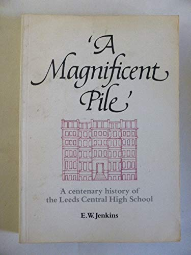 9780951003305: A Magnificent Pile. A Centenary History of the Leeds Central High School