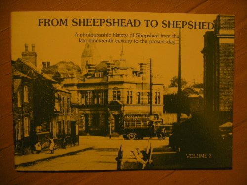 9780951010839: From Sheepshead to Shepshed. A Photographic History of Shepshed from the Late nineteenth Century to the Present Day. Volume 2.