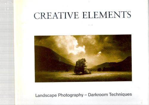 9780951014790: Creative Elements: Landscape Photography - Darkroom Techniques