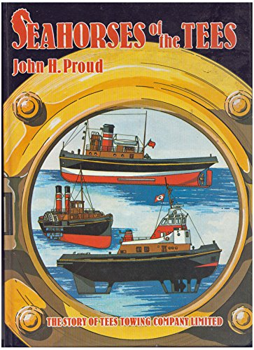 Seahorses of the Tees: The story of the Tees Towing Company Limited.: John H. Proud.