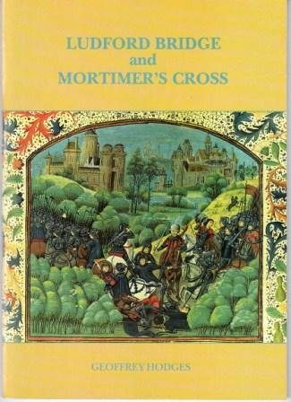 9780951024225: Ludford Bridge and Mortimer's Cross: The Wars of the Roses in Herefordshire and the Welsh Marches and the Accession of Edward IV