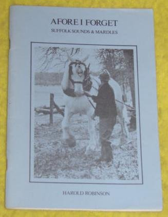 Afore I Forget: Suffolk Sounds & Mardles.: Harold Robinson.