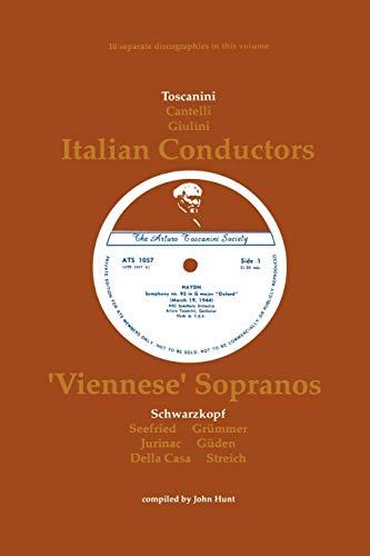 3 Italian Conductors and 7 Viennese Sopranos. 10 Discographies. Arturo Toscanini, Guido Cantelli, ...