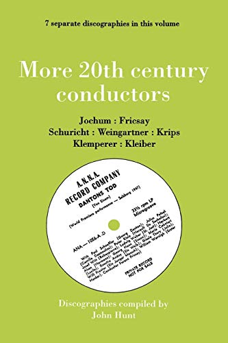 9780951026878: More 20th Century Conductors [More Twentieth Century Conductors]. 7 Discographies. Eugen Jochum, Ferenc Fricsay, Carl Schuricht, Felix Weingartner, Jo