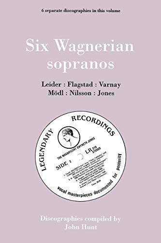 Six Wagnerian Sopranos. 6 Discographies. Frieda Leider, Kirsten Flagstad, Astrid Varnay, Martha ...