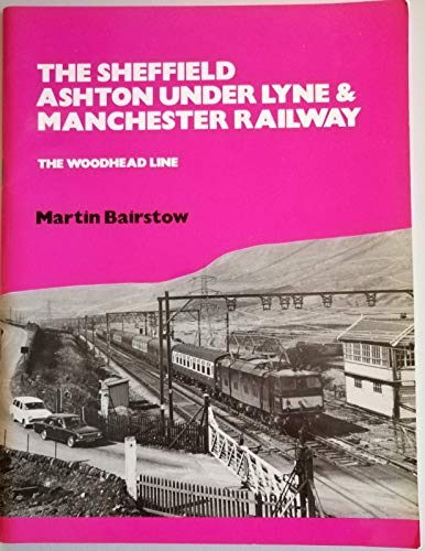 9780951030240: Sheffield, Ashton-under-Lyne and Manchester Railway: The Woodhead Line