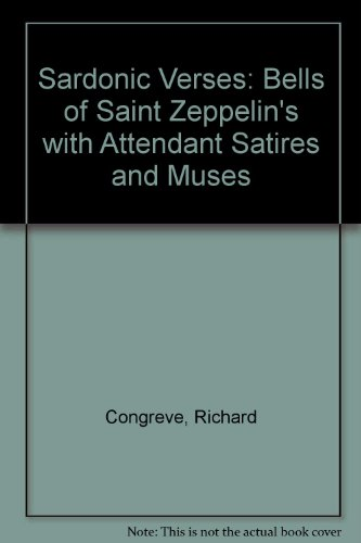 The Sardonic Verses Containing the Belles of Saint Zeppelin's, with Attendant Satires & ...