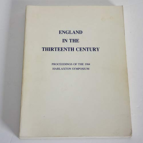 9780951035801: England in the thirteenth Century; Proceedings of the 1984 Harlaxton Symposium