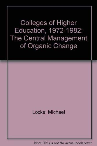 9780951049907: Colleges of Higher Education, 1972-1982: The Central Management of Organic Change