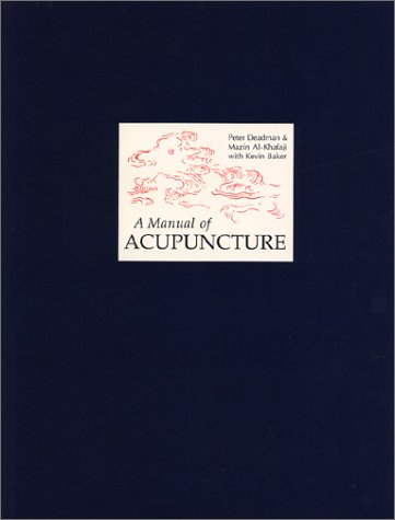 A Manual of Acupuncture: Peter Deadman; Mazin