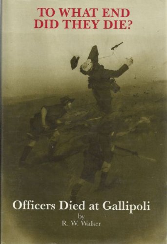To What End Did They die? Officers Died at Gallipoli: Walker, Rob