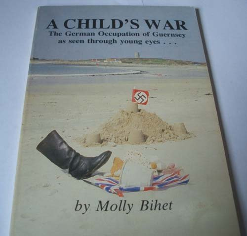 A Child's War : The German Occupation of Guernsey as Seen Through a Childs Eyes
