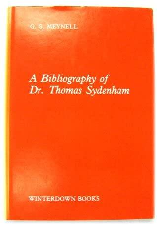 A Bibliography of Dr. Thomas Sydenham (1624-1689): Meynell, G.G.