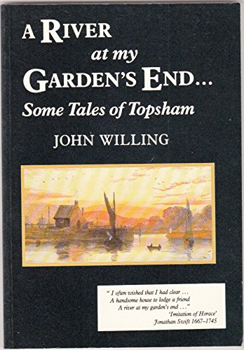 A River at My Garden's End . Some Tales of Topsham: Willing, John