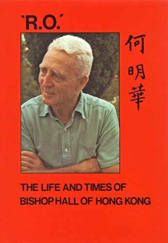 R. O: The life and times of Bishop Ronald Hall of Hong Kong: David M Paton