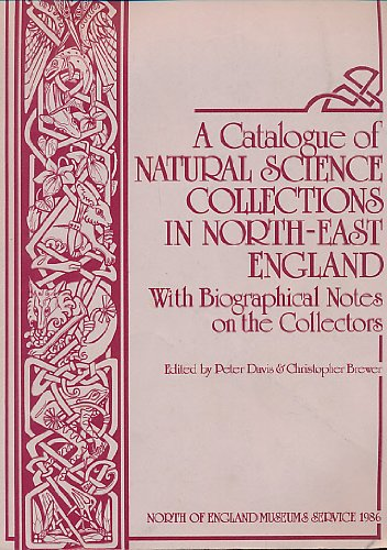 A Catalogue of Natural Science Collections in North-East England.: Davis, Peter [Ed]