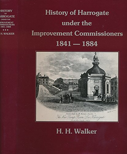 History of Harrogate Under the Improvement Commissioners, 1841 - 1884: Hyde Walker, Harold