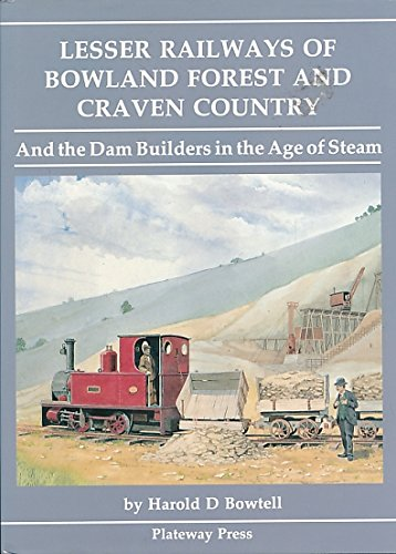 Lesser Railways of Bowland Forest and Craven Country: And the Dam Builders in the Age of Steam