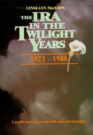 The IRA in the twilight years: 1923-1948: MacEoin, Uinseann