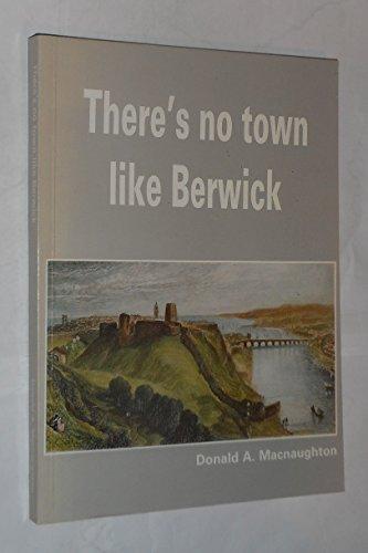 THERE'S NO TOWN LIKE BERWICK: MACNAUGHTON, DONALD A.