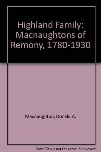 Highland Family: Macnaughtons of Remony, 1780-1930: Macnaughton, Donald A.